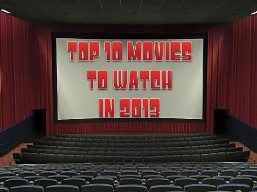 Top 10 Movies to Watch in 2013
