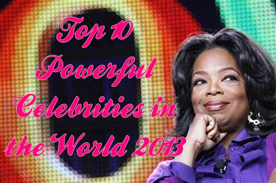 10 Most Powerful Celebrities in the World 2013