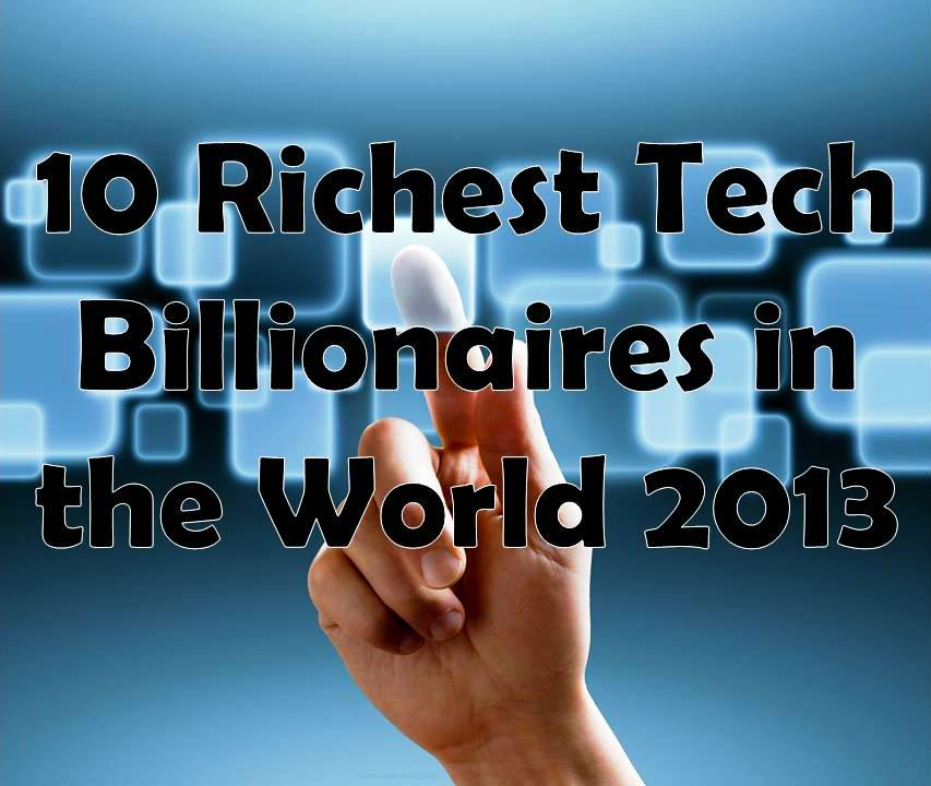 World's Ten Richest Tech Billionaires 2013